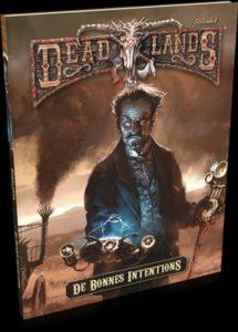 Deadlands Reloaded : De Bonnes Intentions